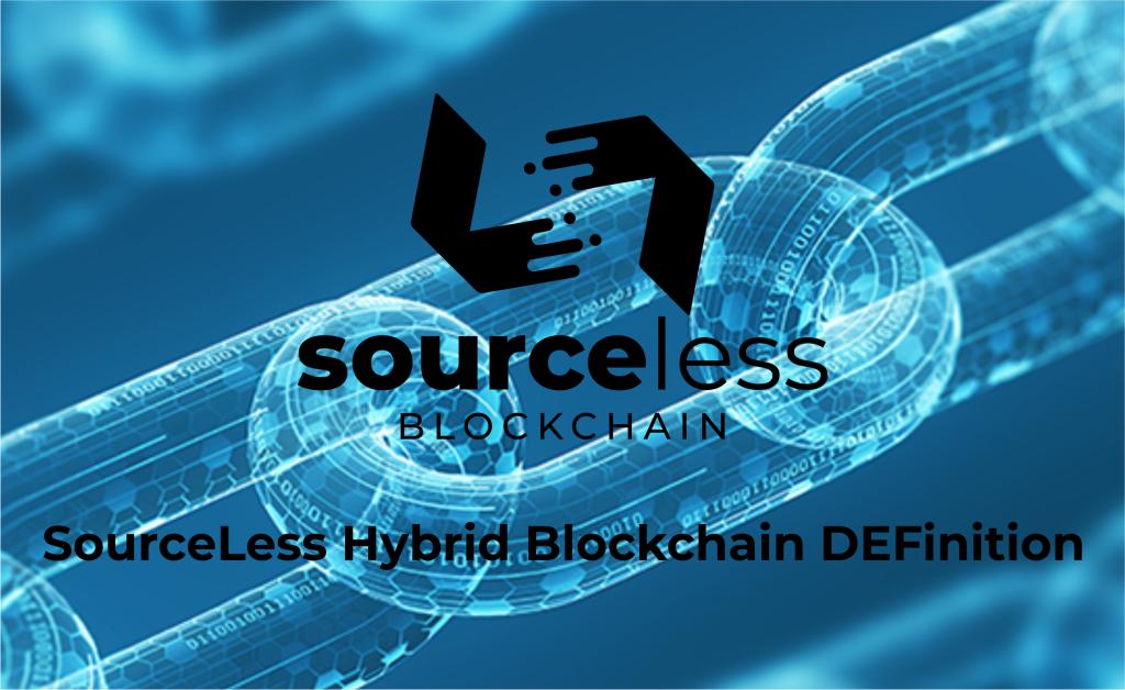 SourceLess Hybrid Blockchain DEFinition